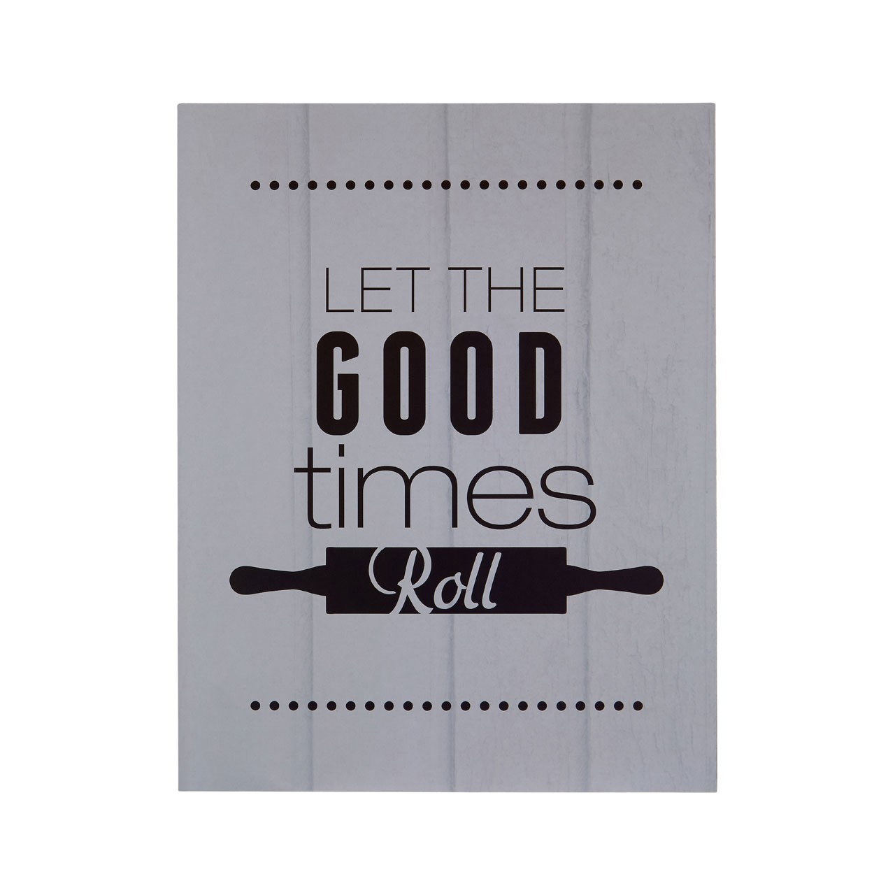 "Prime Furnishing ""Let The Good Times Roll"" Wall Plaque - Grey"